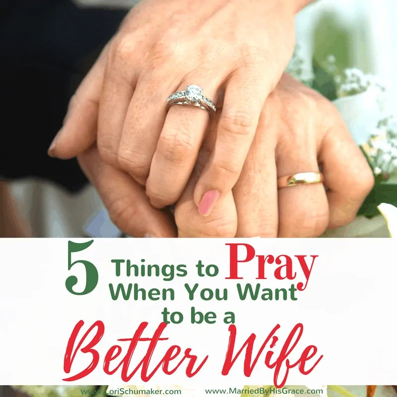 5 Things to Pray When You Want to Be a Better Wife